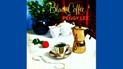 Peggy Lee - Black Coffee With Peggy Lee - Vintage Music Songs