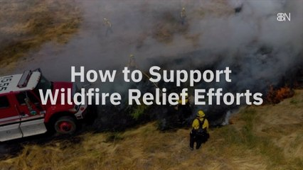 Doing Your Part In Wildfire Relief Efforts