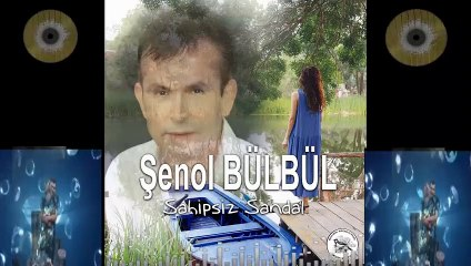 SAHİPSİZ SANDAL ŞENOL BÜLBÜL