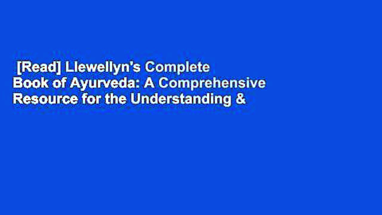[Read] Llewellyn's Complete Book of Ayurveda: A Comprehensive Resource for the Understanding &