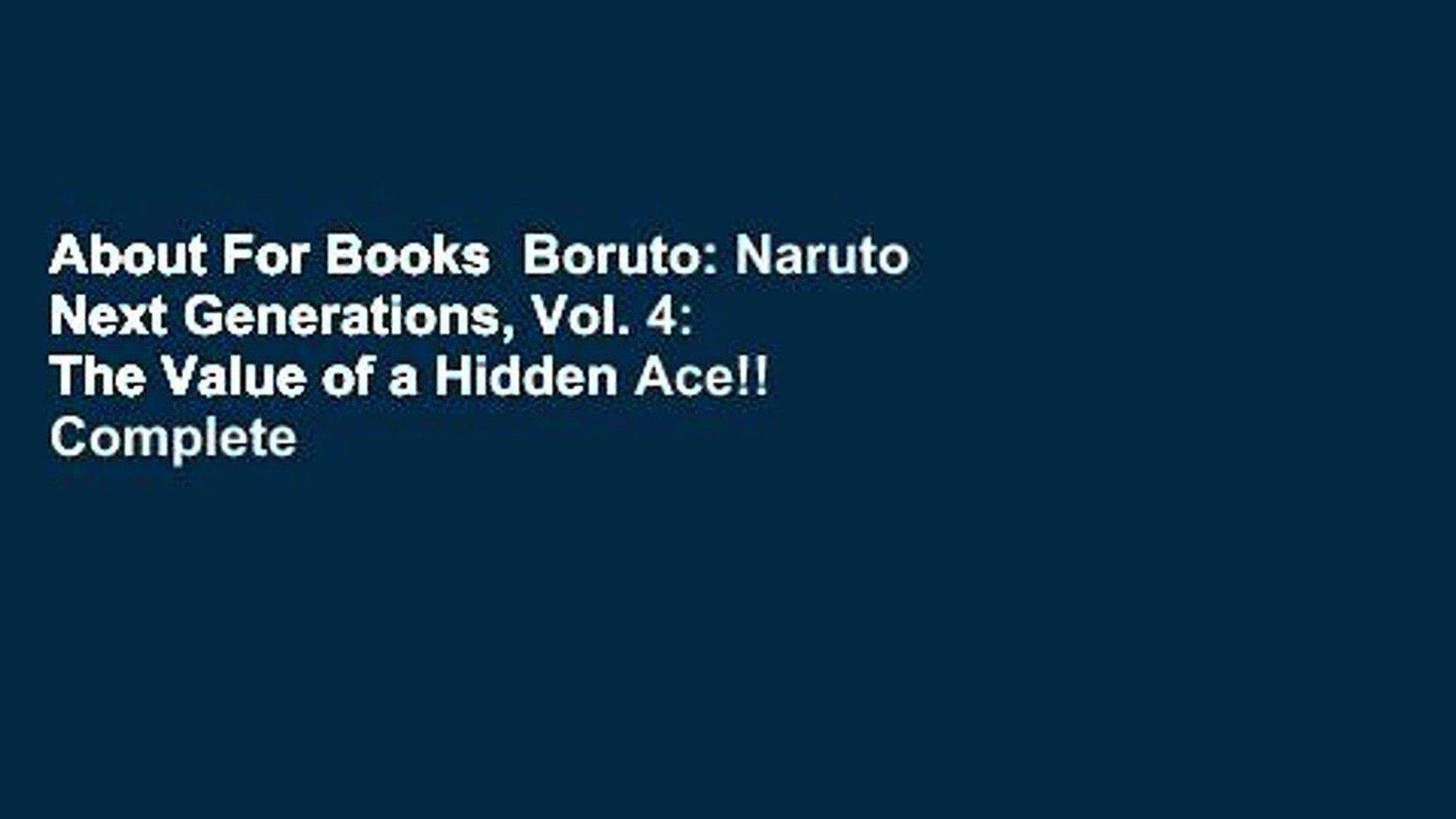 About For Books  Boruto: Naruto Next Generations, Vol. 4: The Value of a Hidden Ace!! Complete