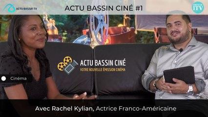Actu Bassin Ciné #1 Avec Rachel Kylian, Actrice Franco-Américaine