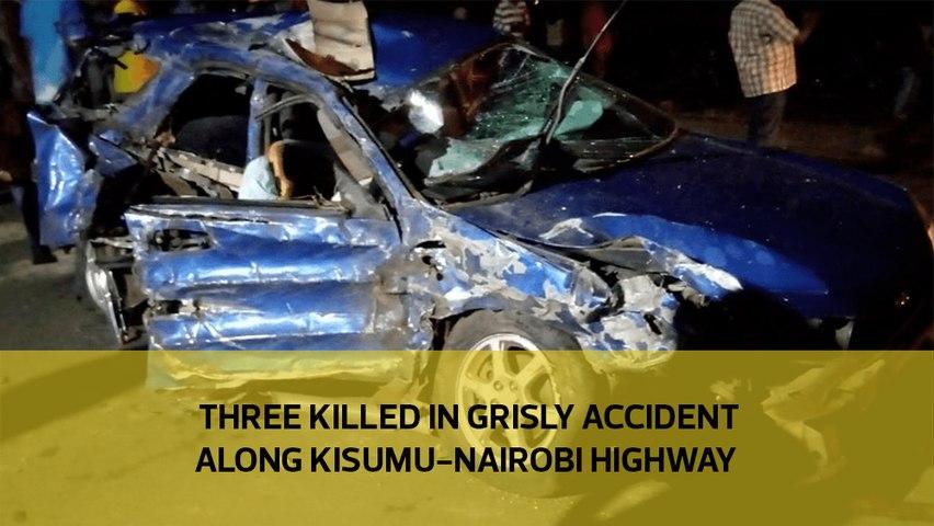 Three killed in grisly accident along Kisumu-Nairobi Highway