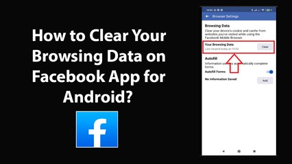 How to Clear Your Browsing Data on Facebook App for Android?