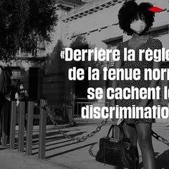 «Derrière la règle floue de la tenue normale, se cachent les discriminations»