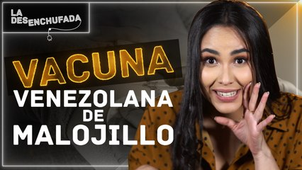 VACUNA VENEZOLANA DE MALOJILLO - La Desenchufada Cap. 1