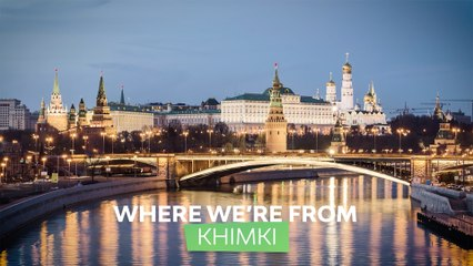 Where we're from: Khimki Moscow Region