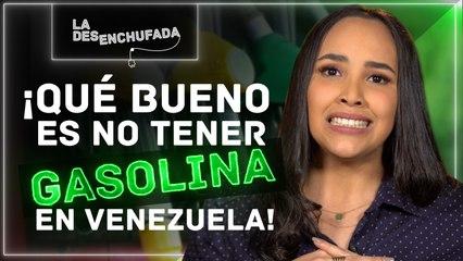 NO TENER GASOLINA EN VENEZUELA - La Desenchufada Cap. 2
