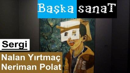 Başka Sanat - Tütün Deposu Sergi / Nalan Yırtmaç, Neriman Polat (4. Bölüm)