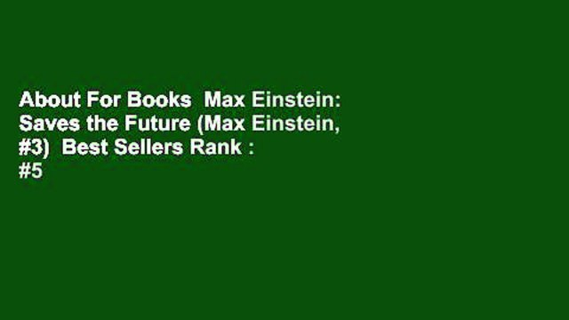 About For Books  Max Einstein: Saves the Future (Max Einstein, #3)  Best Sellers Rank : #5
