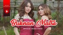 Duo Amor - Bukan Matre (Official Music Video)