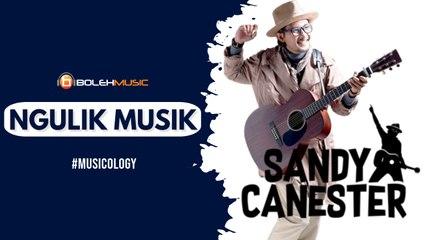 Ngulik Musik #musicologi Sandy Canester : Bagaimana harusnya musisi dimasa pandemi