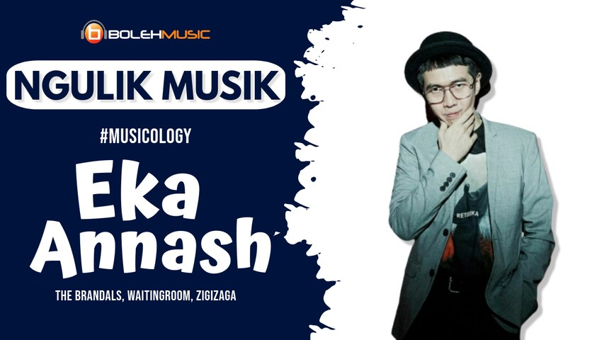 Ngulik Musik #musicology Eka Annash : Cerita Perjalanan Bermusik Indie Era 90an Eka Annash