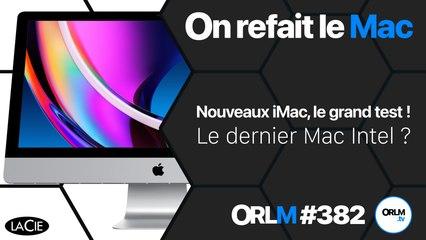 Nouveaux iMac, le grand test ! Le dernier Mac Intel ? | ORLM-382