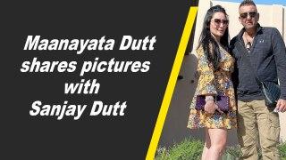 Maanayata Dutt shares pictures with Sanjay Dutt