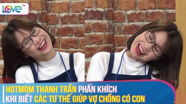 Hotmom THANH TRẦN phấn khích khi biết các TƯ THẾ giúp vợ chồng có con