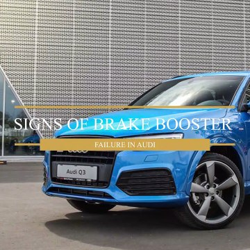 Signs of Brake Booster Failure in Audi