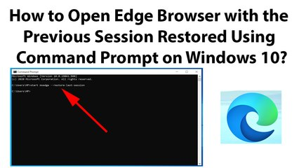 How to Open Edge Browser with the Previous Session Restored Using Command Prompt on Windows 10?