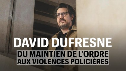 David Dufresne, du maintien de l'ordre aux violences policières