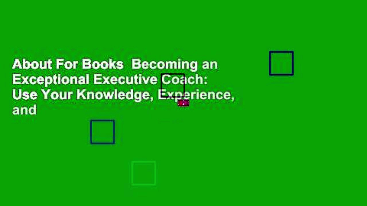 About For Books  Becoming an Exceptional Executive Coach: Use Your Knowledge, Experience, and