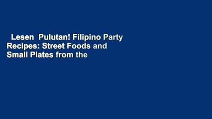 Lesen  Pulutan! Filipino Party Recipes: Street Foods and Small Plates from the Philippines: 55