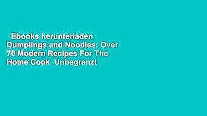 Ebooks herunterladen  Dumplings and Noodles: Over 70 Modern Recipes For The Home Cook  Unbegrenzt