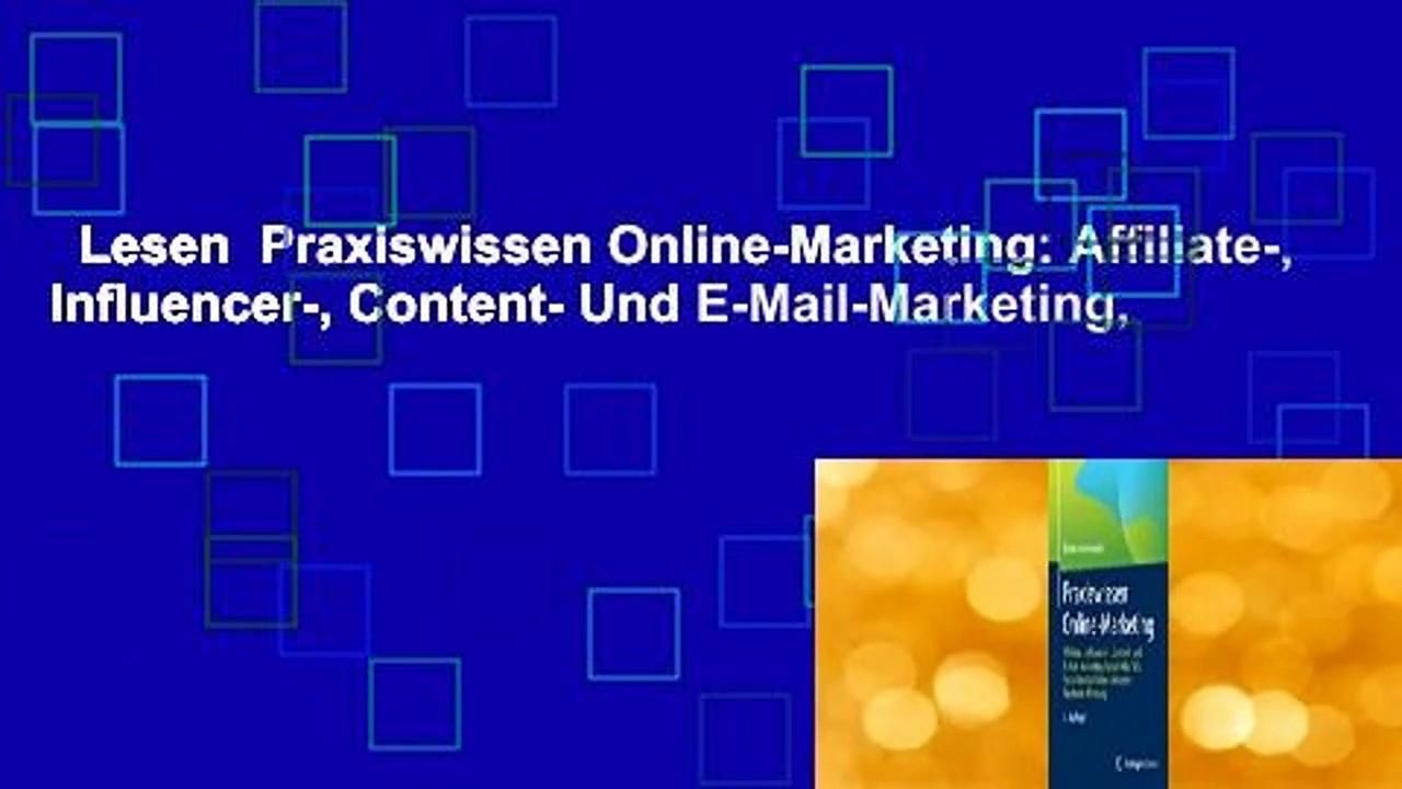 Lesen  Praxiswissen Online-Marketing: Affiliate-, Influencer-, Content- Und E-Mail-Marketing,