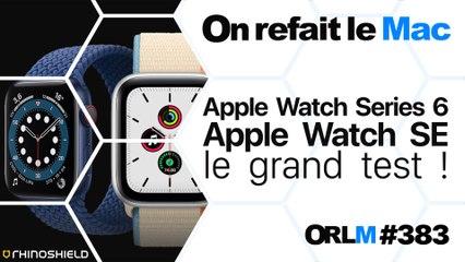 Apple Watch Series 6, Apple Watch SE, le grand test !⎜ORLM-383