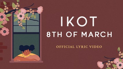 8th of March - Ikot (Official Lyric)