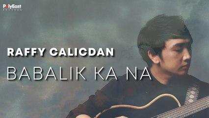 Raffy Calicdan - Babalik Ka Na - (Official Lyrc)
