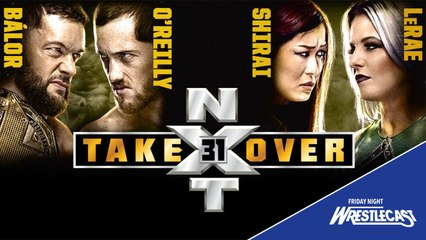 WWE NXT TakeOver 31 Predictions - Friday Night WrestleCast