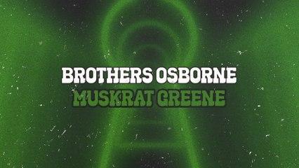 Brothers Osborne - Muskrat Greene
