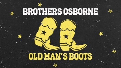 Brothers Osborne - Old Man's Boots