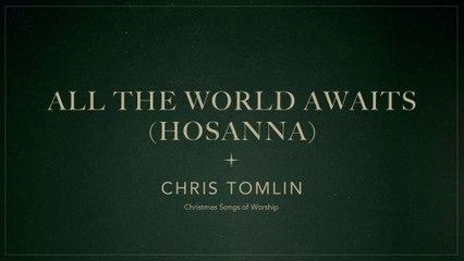 Chris Tomlin - All The World Awaits (Hosanna)