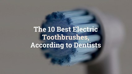 The 10 Best Electric Toothbrushes, According to Dentists