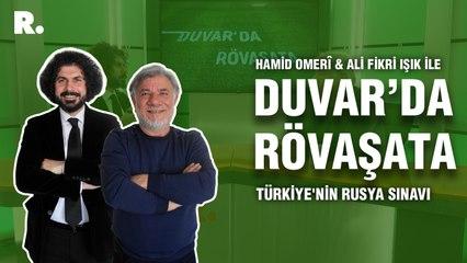 Duvar'da Rövaşata... Türkiye'nin Rusya sınavı