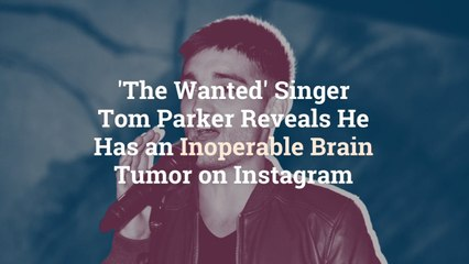 'The Wanted' Singer Tom Parker Reveals He Has an Inoperable Brain Tumor on Instagram