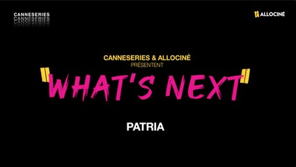 CANNESERIES - Whats Next - PATRIA