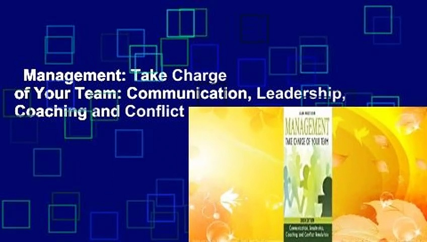 Management: Take Charge of Your Team: Communication, Leadership, Coaching and Conflict