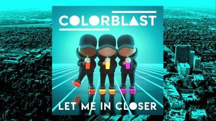 Colorblast - Let Me In Closer