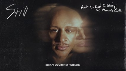Brian Courtney Wilson - Ain't No Need To Worry