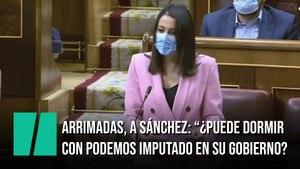 """Arrimadas, a Sánchez: """"¿Puede dormir ahora con Podemos imputado en su Gobierno?"""""""