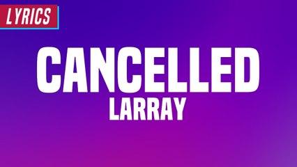 Larray - Cancelled (Lyrics)