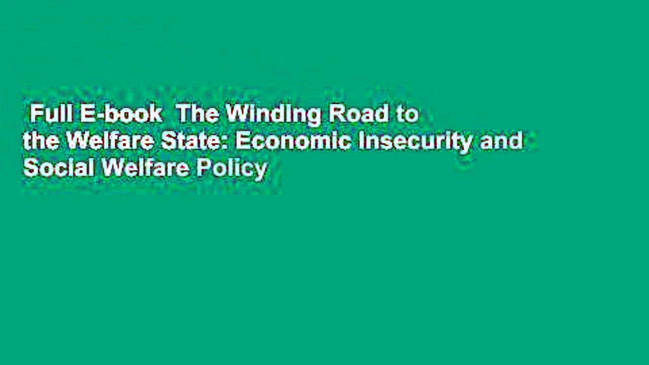 Full E-book  The Winding Road to the Welfare State: Economic Insecurity and Social Welfare Policy