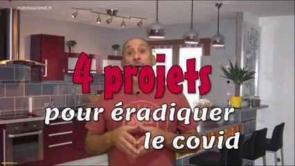 Mes 4 projets pour éradiquer le virus covid