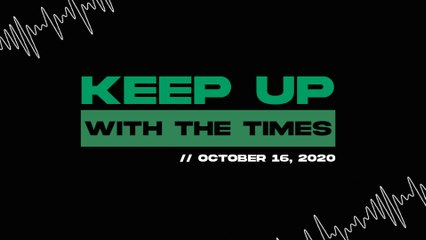 Keep Up With The Times | Oct. 16,2020