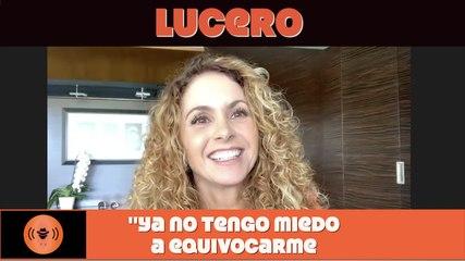 "Lucero: ""ya no tengo miedo a equivocarme."""