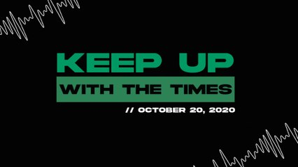Keep Up With The Times | Oct. 20, 2020