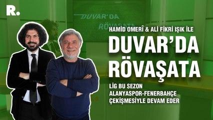 Duvar'da Rövaşata... 'Lig bu sezon Alanyaspor-Fenerbahçe çekişmesiyle devam eder'