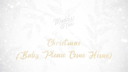 Maddie & Tae - Christmas (Baby Please Come Home)